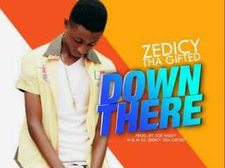 [MUSIC]: Zedicy – Down There| @amzedicygifted