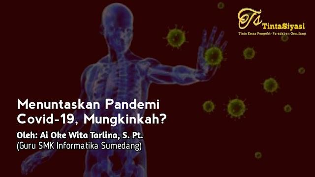 Menuntaskan Pandemi Covid-19, Mungkinkah?