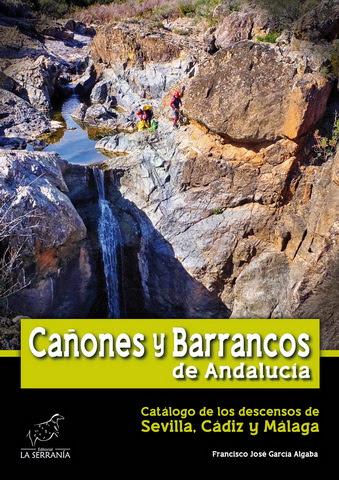 Catálogo de los descensos de cañones y barrancos de Sevilla, Cádiz y Málaga.