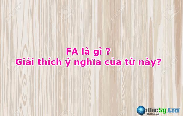FA là gì và giải thích ý nghĩa của từ này? + Hình 1