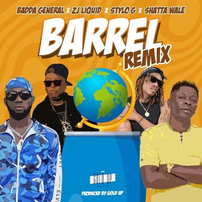 Badda General, Zj Liquid, Stylo G x Shatta Wale – Barrel Remix