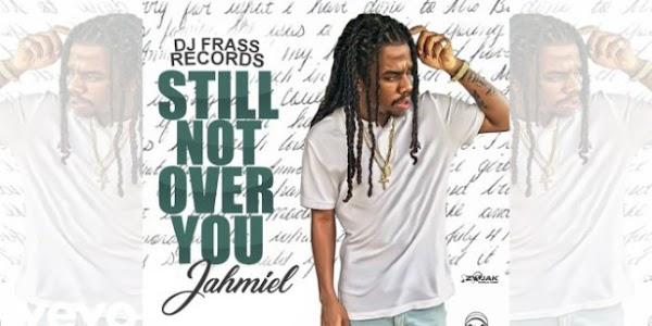 Jahmiel – Still Not Over You (Prod by Dj Frass)