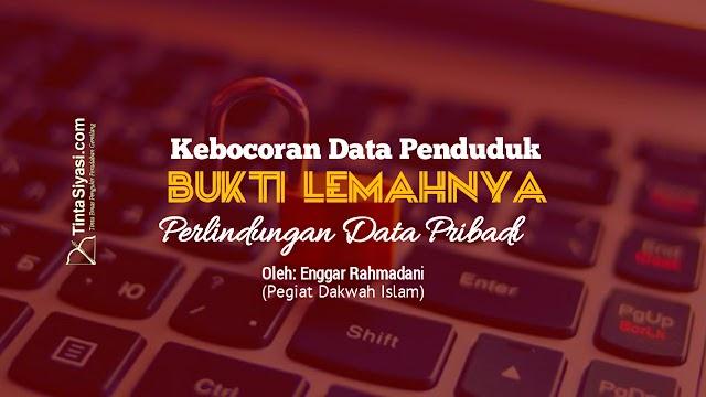 Kebocoran Data Penduduk, Bukti Lemahnya Perlindungan Data Pribadi
