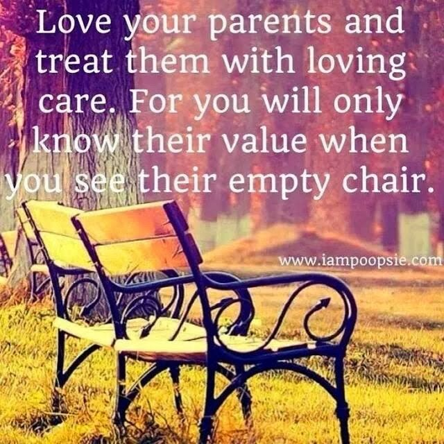 Parents Love Quotes : Love your parents and treat them with loving care. For you will only ...