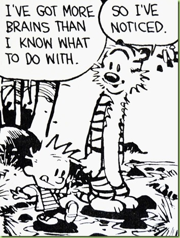 calvin more brains than I know what to do with