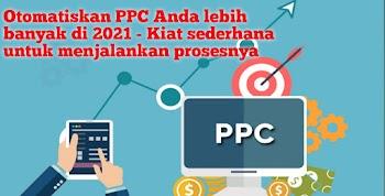Otomatiskan PPC Anda lebih banyak di 2021 - Kiat sederhana untuk menjalankan prosesnya