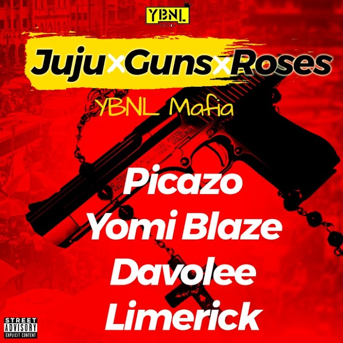 [Music] YBNL Mafia Ft. Picazo, Yomi Blaze, Davolee, Limerick – Juju, Guns & Roses