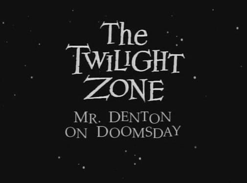 The Twilight Zone - s01e03 - Mr. Denton on Doomsday 1