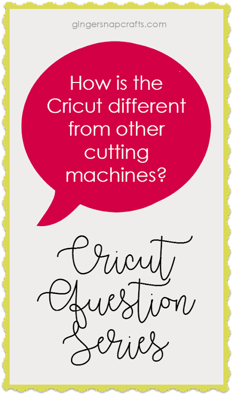 Cricut Question Series at GingerSnapCrafts.com  How is the Cricut different from other cutting machines