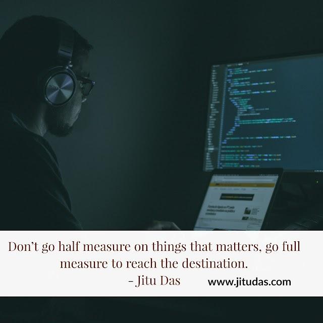 Don't go half measure quotes by Jitu Das quotes