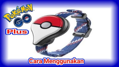 Pokemon Go sudah support Pokemon Go Plus Cara Menggunakan Pokemon Go Plus