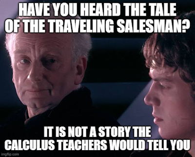 """Palpatine talking to Anakin Skywalker from Star Wars. """"Have you heard the tale of the Travelling Salesman? It is not a story the calculus teachers would tell you."""""""