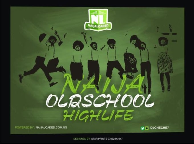 [Mixtape] DJ Cheche – Naija Oldschool Highlife