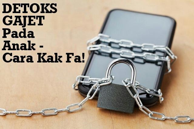 DETOKS GAJET PADA ANAK - CARA KAK FA!  (1)