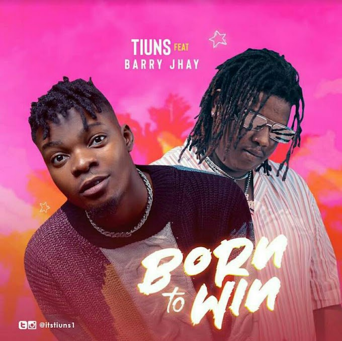 Music: Tiuns Ft. Barry Jhay – Born To Win