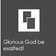 Glorious God be exalted!