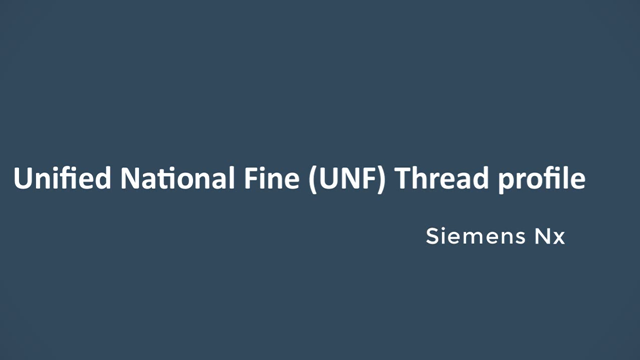 Siemens Nx Tutorial--Unified National Fine (UNF) Thread profile