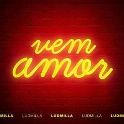 Ludmilla - Vem Amor