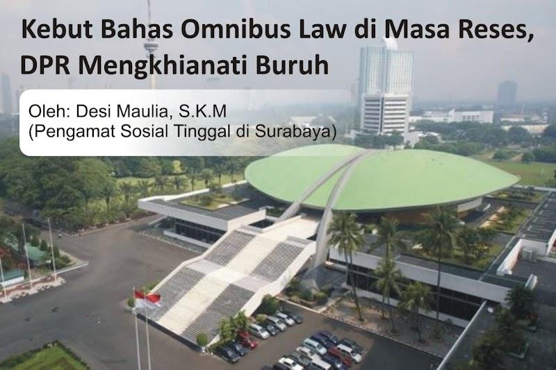 Kebut Bahas Omnibus Law di Masa Reses, DPR Mengkhianati Buruh