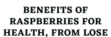 Benefits of Raspberries for Health, From Lose weight to Prevent Cancer