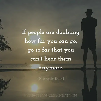 """Super Sayings: """"If people are doubting how far you can go, go so far that you can't hear them anymore."""" - Michelle Ruiz"""