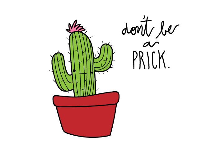 "digital cactus illustration with words ""don't be a prick"""