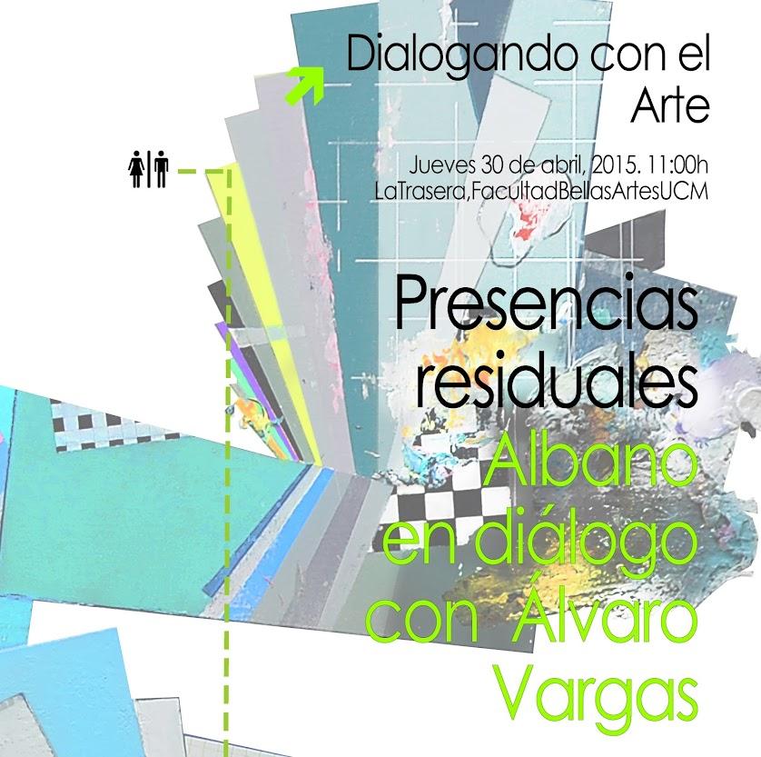 DIALOGANDO CON EL ARTE:  Presencias residuales (Albano en Diálogo con Álvaro Vargas)
