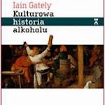 """Iain Gately """"Kulturowa historia alkoholu"""", Wydawnictwo Aletheia, Warszawa 2011.jpg"""