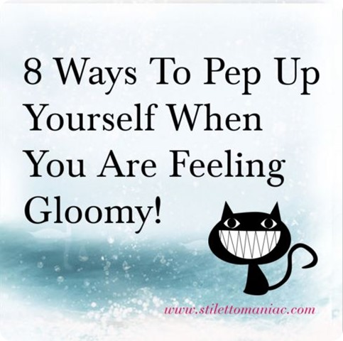pep up when you ar efeeling gloomy