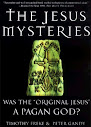 The Jesus Mysteries Was the Original Jesus a Pagan God