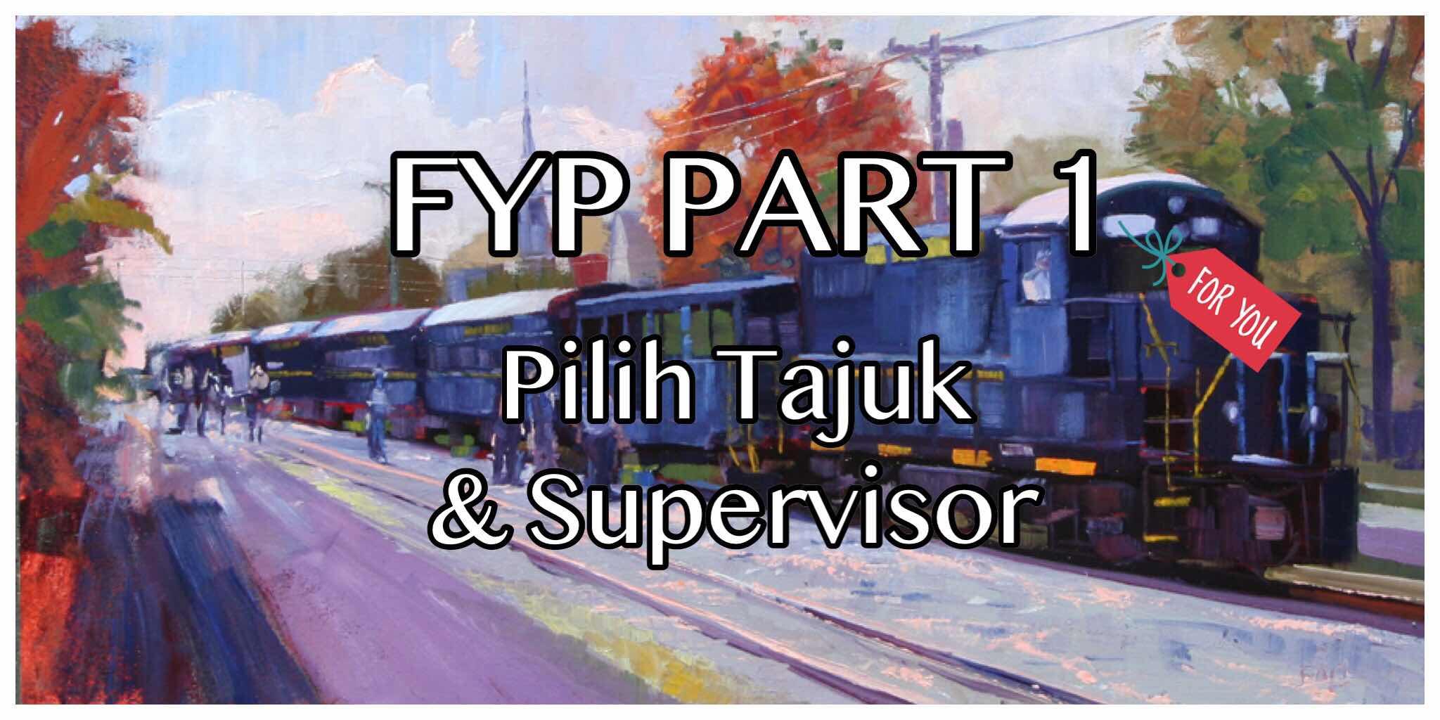 Tips Pilih Tajuk dan Supervisor FYP