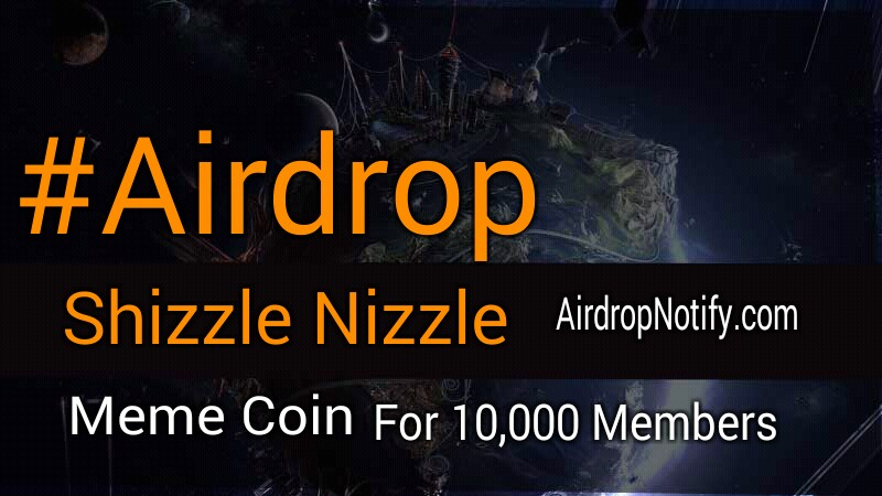 SHIZZLE NIZZLE Coin Crypto Airdrop Alert | Free Crypto Airdrop Coins