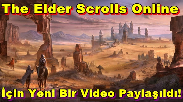The Elder Scrolls Online İçin Yeni Bir Video Paylaşıldı!