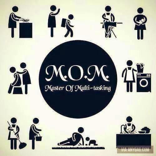 M.O.M - Master of Multitasking.