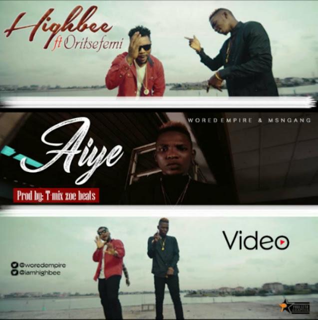 Video: Highbee x Oritse Femi - Aiye (Prod. by T-mix Zoe Beats) | @iamhighbee