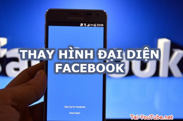 Cách thay hình đại diện (Avatar) trên Facebook