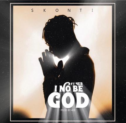 Download Song: Skonti – I No Be God feat. 4EB (Produced. by Skonti). Mp3
