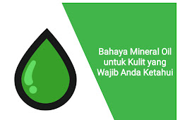 Bahaya Mineral Oil untuk Kulit yang Wajib Anda Ketahui