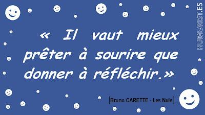 «Il vaut mieux prêter à sourire que donner à réfléchir.»    Bruno CARETTE > humorist.es/carette