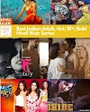 Top 15 Best Indian Adult, Hot, 18+, Bold Hindi Web Series In 2021 | 18+, हॉट, एडल्ट, बोल्ड वेब सीरीज समीक्षा