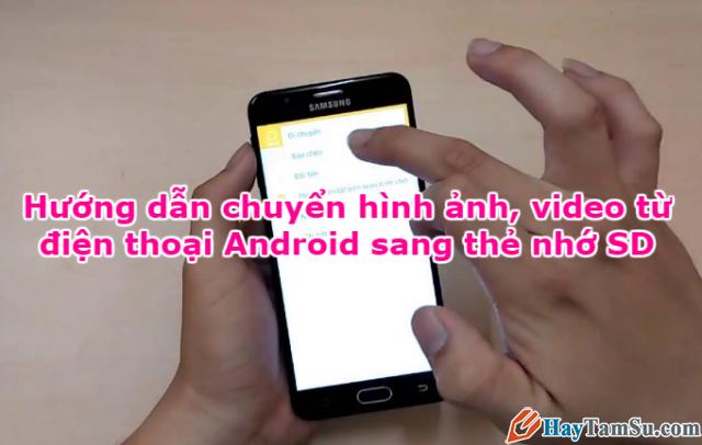 Cách copy ảnh và video từ điện thoại Android sang thẻ nhớ SD