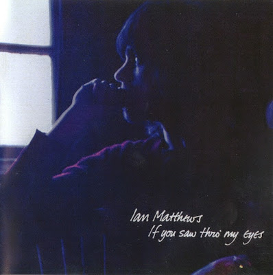 Ian Matthews ~ 1971 ~ If You saw Thro' My Eyes