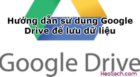 Hình 1 - Hướng dẫn sử dụng Google Drive để lưu dữ liệu