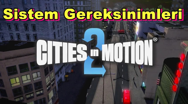Cities In Motion 2 PC Sistem Gereksinimleri