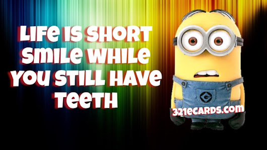 Minion Quote Of Quotes 2016 Life Is Short Smile While You Still Have Teeth