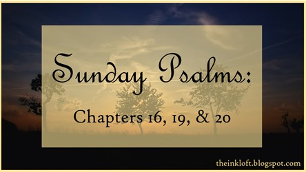 Sunday Psalms Chap. 16, 19, & 20