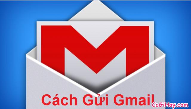 Cách gửi Gmail, hướng dẫn gửi thư điện tử đính kèm văn bản