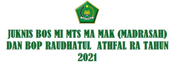 Juknis BOS Madrasah MI MTS MA dan BOP Raudhatul  Athfal RA Tahun 2021-2022