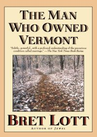 The Man Who Owned Vermont By Bret Lott