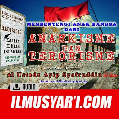 Membentengi Anak Bangsa Dari Anarkisme dan Terorisme - Ustadz Ayip Syafruddin